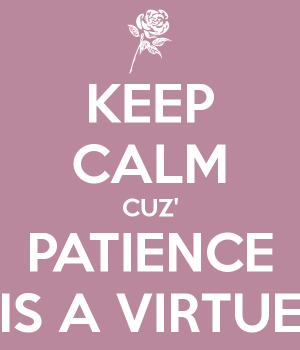 keep-calm-cuz-patience-is-a-virtue